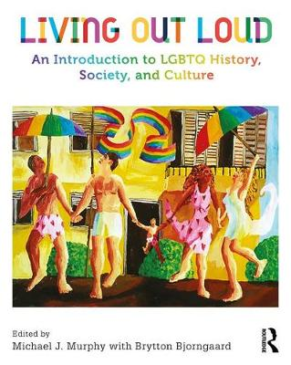 Living Out Loud: An Introduction to LGBTQ History, Society, and Culture