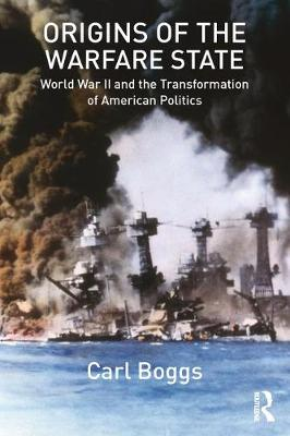 Origins of the Warfare State: World War II and the Transformation of American Politics