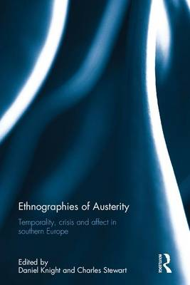 Ethnographies of Austerity: Temporality, Crisis and Affect in Southern Europe