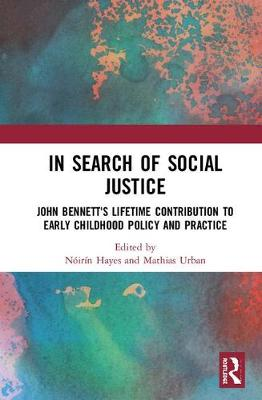 In Search of Social Justice: John Bennett's Lifetime Contribution to Early Childhood Policy and Practice