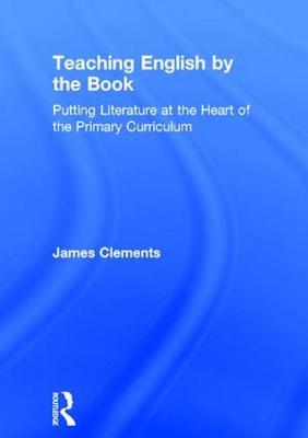 Teaching English by the Book: Putting Literature at the Heart of the Primary Curriculum
