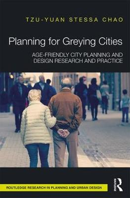 Planning for Greying Cities: Age-Friendly City Planning and Design Research and Practice