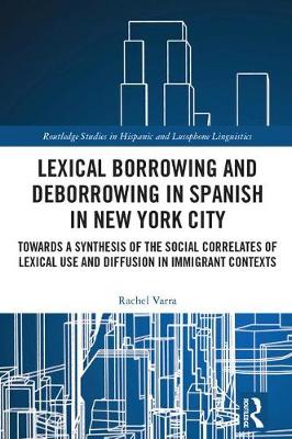 Lexical borrowing and deborrowing in Spanish in New York City: Towards a synthesis of the social correlates of lexical use and diffusion in immigrant contexts
