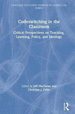 Critical Perspectives on Codeswitching in Classroom Settings: Language Practices for Multilingual Teaching and Learning