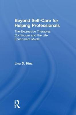 Beyond Self-Care for Helping Professionals: The Expressive Therapies Continuum and the Life Enrichment Model