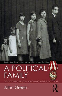 A Political Family: The Kuczynskis, Fascism, Espionage and the Cold War