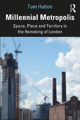 Millennial Metropolis: Capital, Culture and Space in the Remaking of London