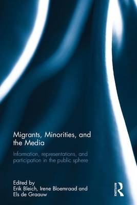 Migrants, Minorities, and the Media: Information, representations, and participation in the public sphere
