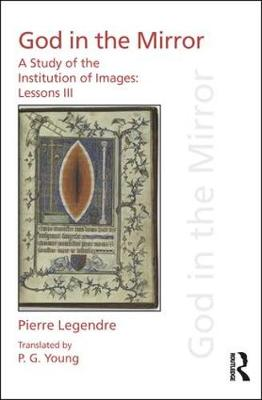Pierre Legendre: God in the Mirror: A Study of the Institution of Images