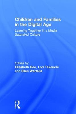 Children and Families in the Digital Age: Learning Together in a Media Saturated Culture