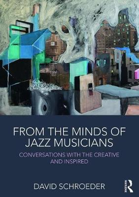From the Minds of Jazz Musicians: Conversations with the Creative and Inspired