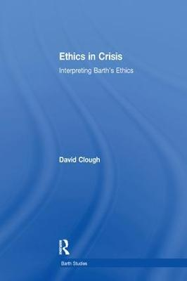 Ethics in Crisis: Interpreting Barth's Ethics