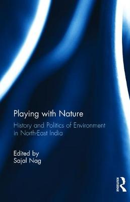 Playing with Nature: History and Politics of Environment in North-East India