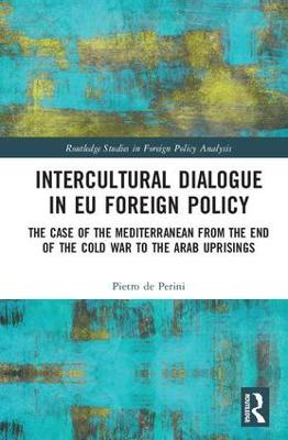 Intercultural Dialogue in EU Foreign Policy: The Case of the Mediterranean from the End of the Cold War to the Arab Uprisings