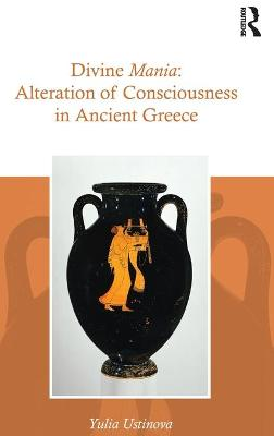 Divine Mania: Alteration of Consciousness in Ancient Greece