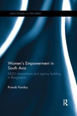 Women's Empowerment in South Asia: NGO Interventions and Agency Building in Bangladesh
