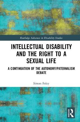 Intellectual Disability and the Right to a Sexual Life: A Continuation of the Autonomy/Paternalism Debate