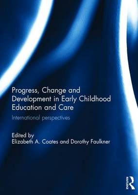 Progress, Change and Development in Early Childhood Education and Care: International Perspectives