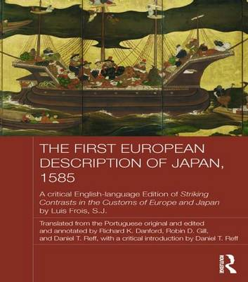 The First European Description of Japan, 1585: A Critical English-Language Edition of Striking Contrasts in the Customs of Europe and Japan by Luis Frois, S.J.