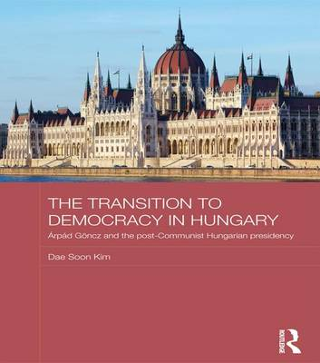 The Transition to Democracy in Hungary: Arpad Goncz and the Post-communist Hungarian Presidency