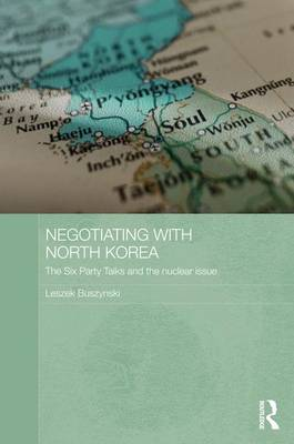 Negotiating with North Korea: The Six Party Talks and the Nuclear Issue