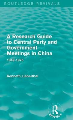 A Research Guide to Central Party and Government Meetings in China: 1949-1975