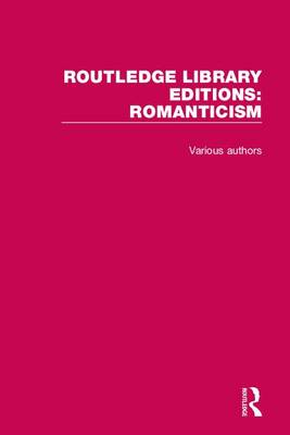 Routledge Library Editions: Romanticism