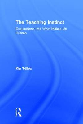 The Teaching Instinct: Explorations Into What Makes Us Human