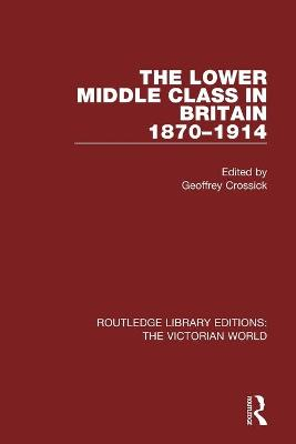 The Lower Middle Class in Britain 1870-1914