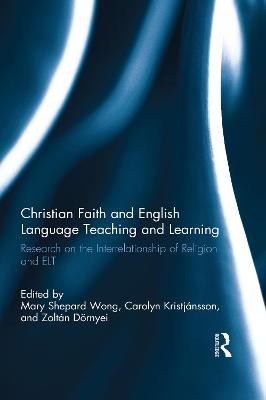 Christian Faith and English Language Teaching and Learning: Research on the Interrelationship of Religion and ELT