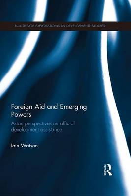 Foreign Aid and Emerging Powers: Asian Perspectives on Official Development Assistance
