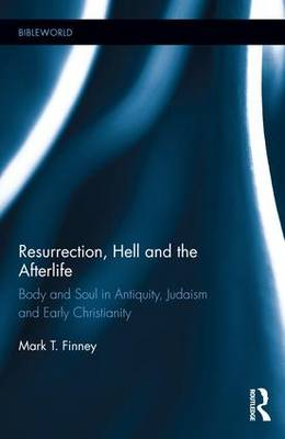 Resurrection, Hell and the Afterlife: Body and Soul in Antiquity, Judaism and Early Christianity