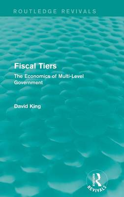 Fiscal Tiers: The Economics of Multi-Level Government