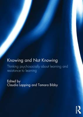 Knowing and Not Knowing: Thinking psychosocially about learning and resistance to learning