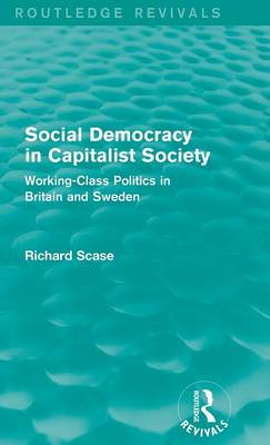 Social Democracy in Capitalist Society: Working-Class Politics in Britain and Sweden