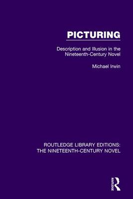 Picturing: Description and Illusion in the Nineteenth Century Novel