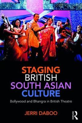 Staging British South Asian Culture: Bollywood and Bhangra in British Theatre