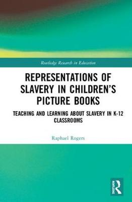 Representations of Slavery in Children's Picture Books: Teaching and Learning about Slavery in K-12 Classrooms