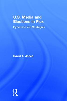 U.S. Media and Elections in Flux: Dynamics and Strategies