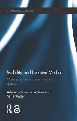 Mobility and Locative Media: Mobile Communication in Hybrid Spaces