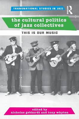 The Cultural Politics of Jazz Collectives: This Is Our Music