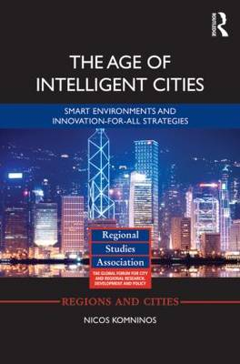 The Age of Intelligent Cities: Smart Environments and Innovation-for-all Strategies
