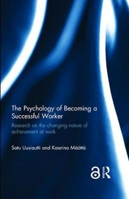 The Psychology of Becoming a Successful Worker: Research on the changing nature of achievement at work