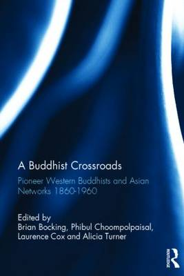 A Buddhist Crossroads: Pioneer Western Buddhists and Asian Networks 1860-1960