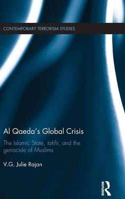 Al Qaeda's Global Crisis: The Islamic State, Takfir and the Genocide of Muslims