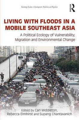 Living with Floods in a Mobile Southeast Asia: A Political Ecology of Vulnerability, Migration and Environmental Change