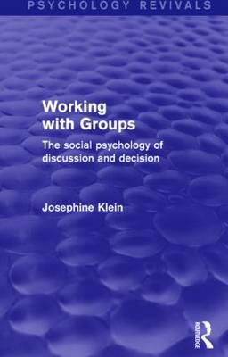 Working with Groups (Psychology Revivals): The Social Psychology of Discussion and Decision