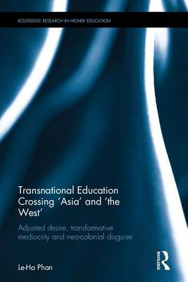 Transnational Education Crossing 'Asia' and 'the West': Adjusted Desire, Transformative Mediocrity and Neo-Colonial Disguise