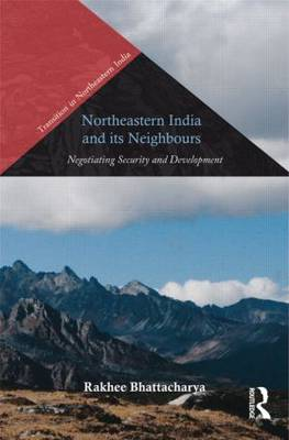 Northeastern India and its Neighbours: Negotiating Security and Development
