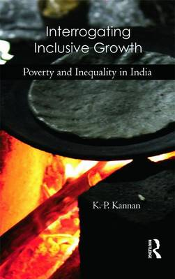 Interrogating Inclusive Growth: Poverty and Inequality in India